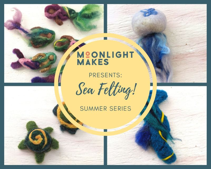 Sea Felting!  - Summer Series