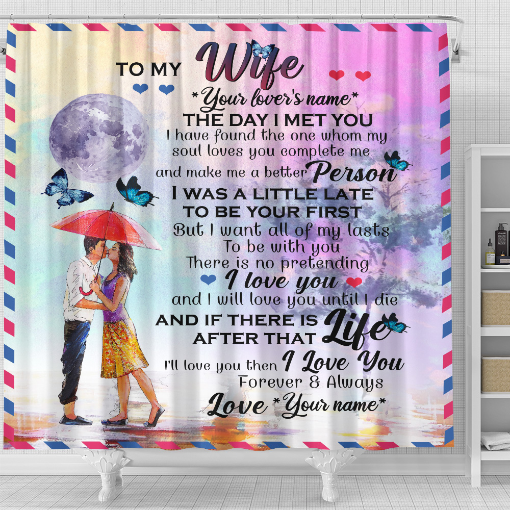 Personalized Shower Curtain 71 X 71 Inch To My Wife I Want All Of My Lasts To Be With You Set 12 Hooks Decorative Bath Modern Bathroom Accessories Machine Washable