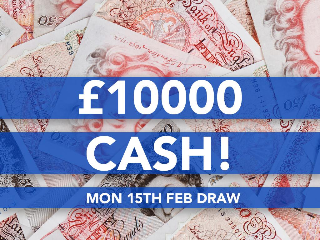 £10000 Cash Prize Draw - 15th Feb