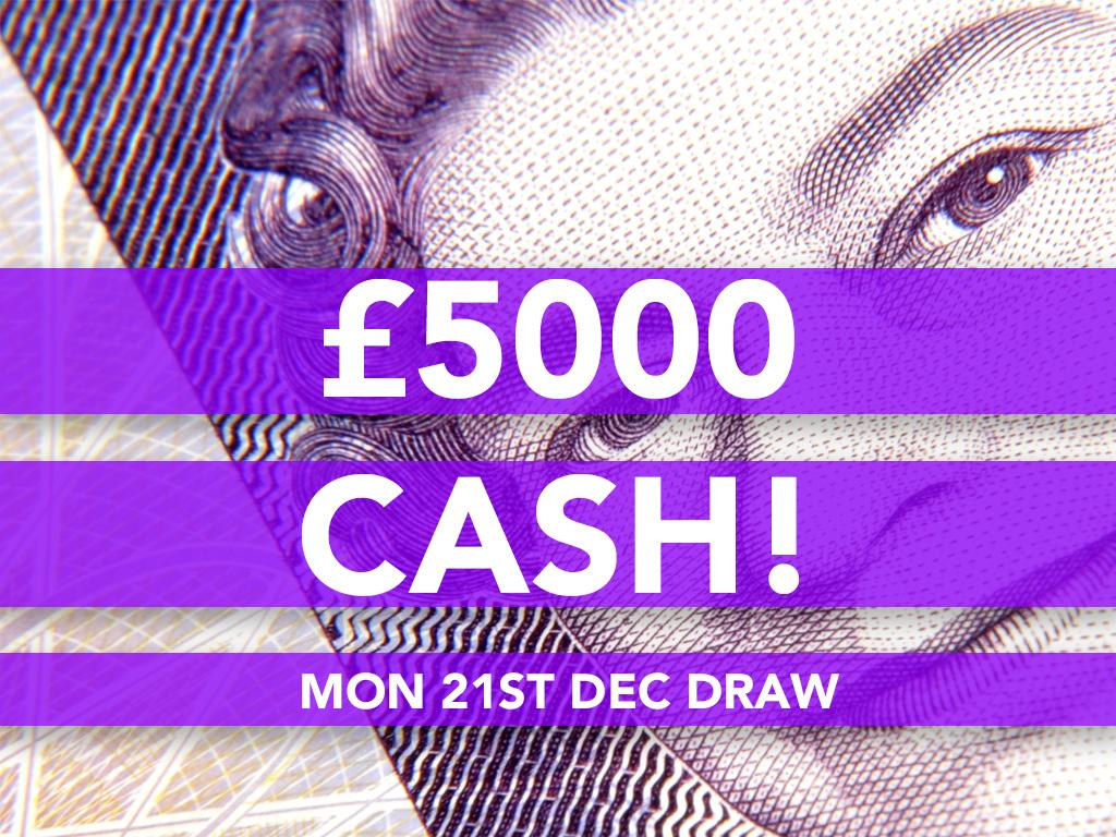 Mon 21st Dec - Cash Prize Draw