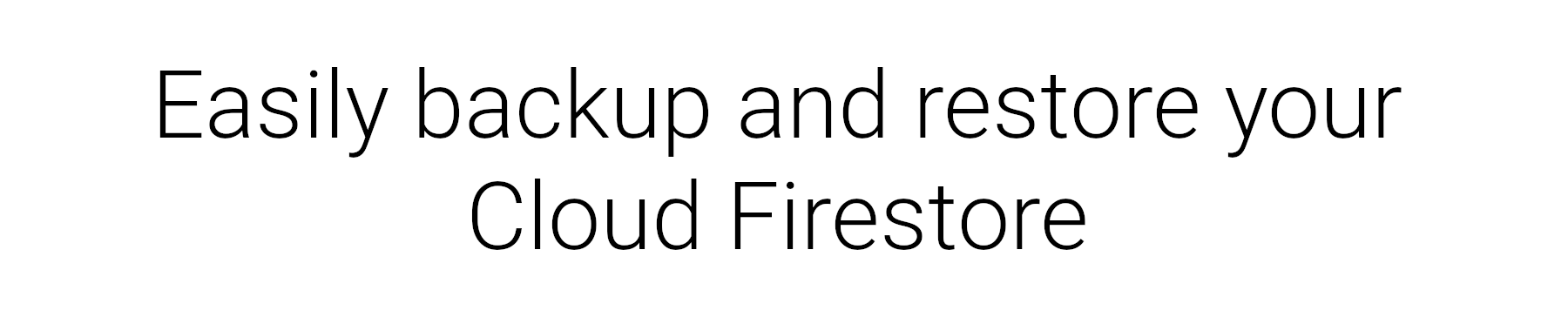Easily backup and restore Firebase Cloud Firestore to Google Cloud Storage with a graphical user interface