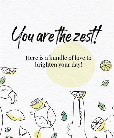 You are the Zest here is bundle of Love to Brighten Your Day - QOYH