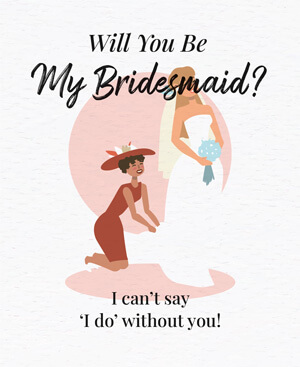 Will you be My Bridesmaid! ZAUD