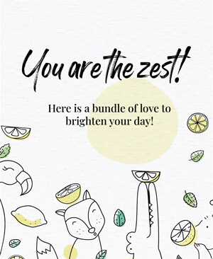You are the Zest here is bundle of Love to Brighten Your Day QOYH