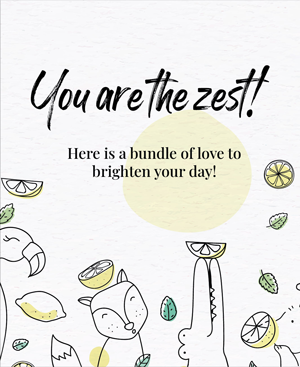 You are the Zest here is bundle of Love to Brighten Your Day-QOYH