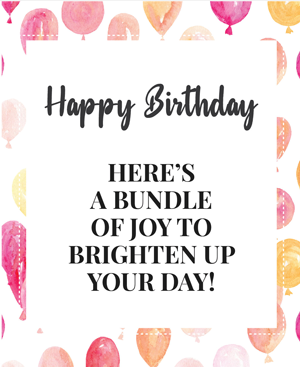 Happy Birthday here a bundle of joy to Brighten up you Day-BDN8