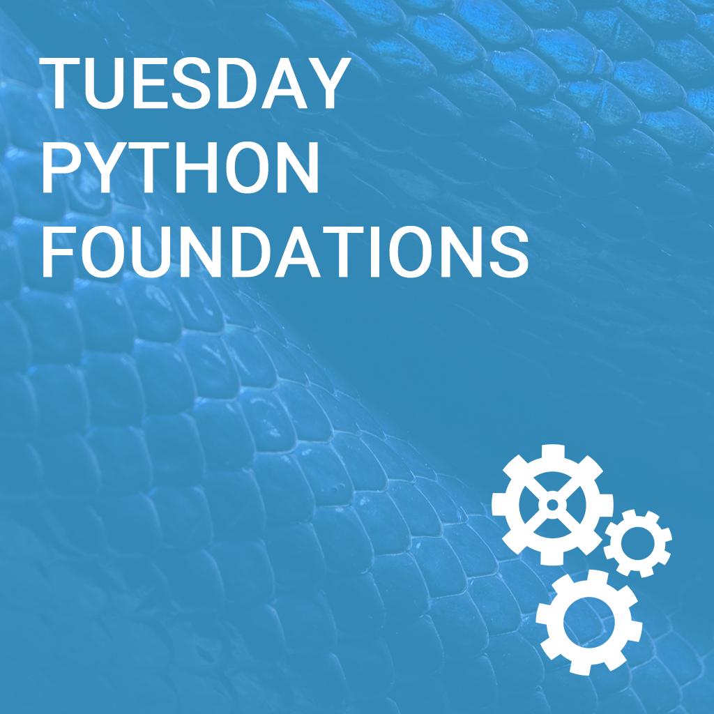 Tuesday Python Foundations