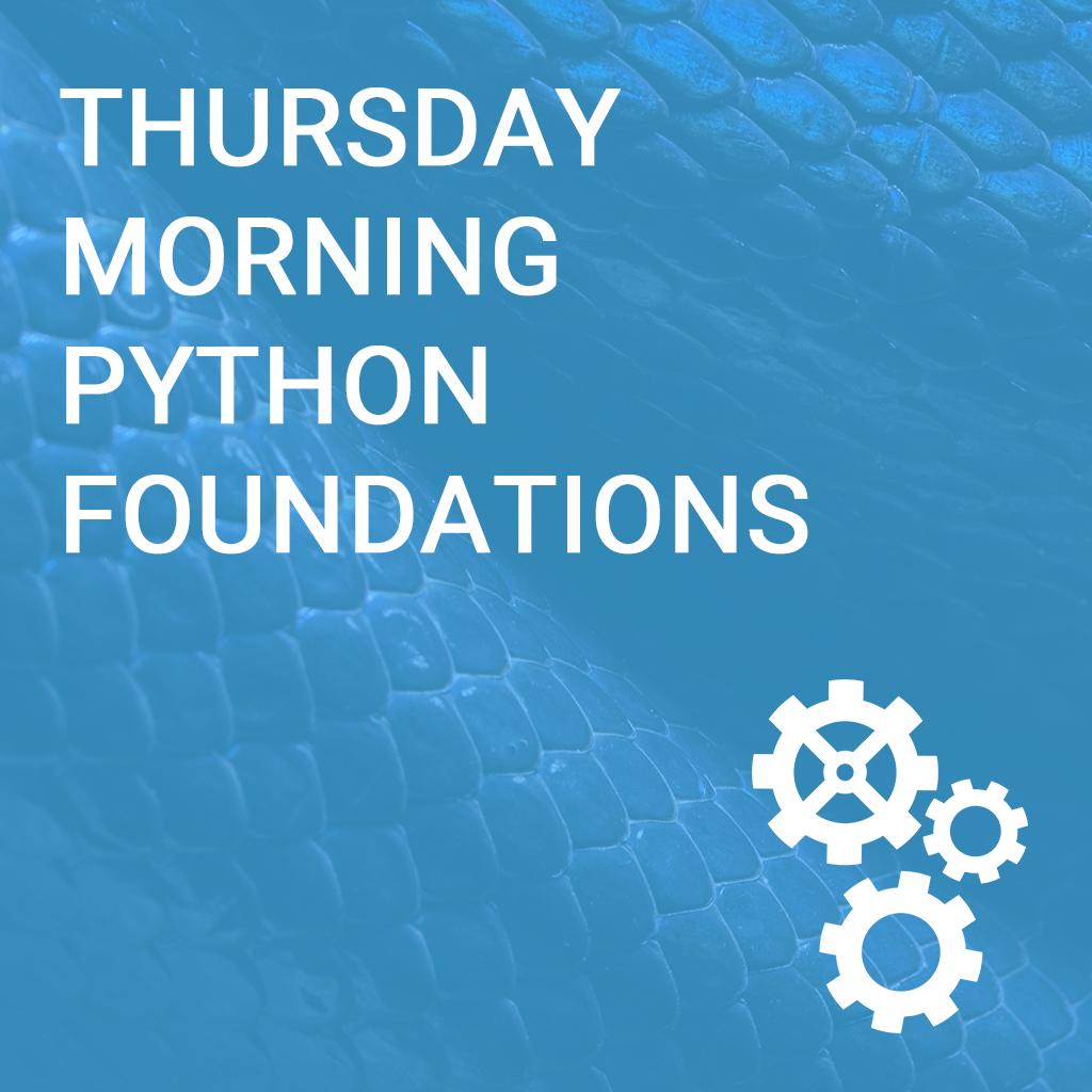 Thursday Morning Python Foundations
