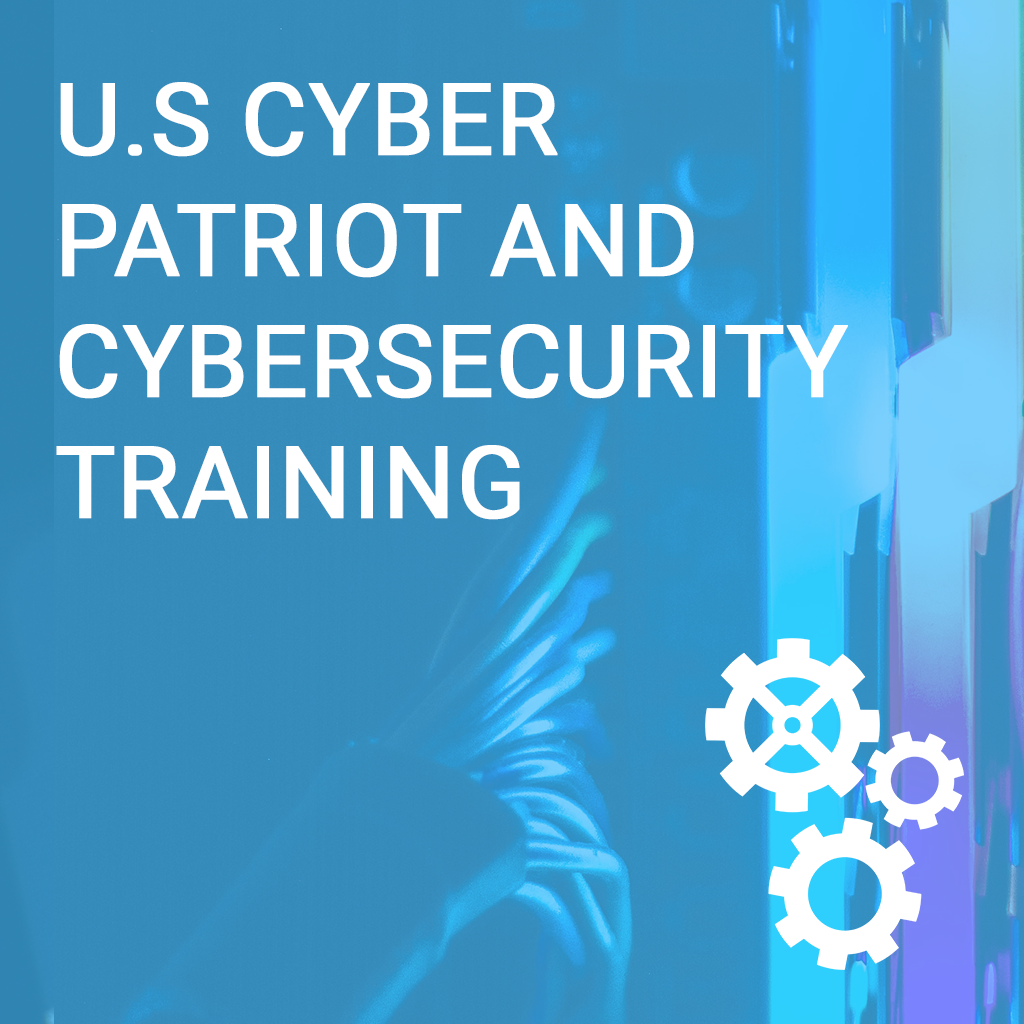 U.S. CyberPatriot and Cybersecurity Training - High School