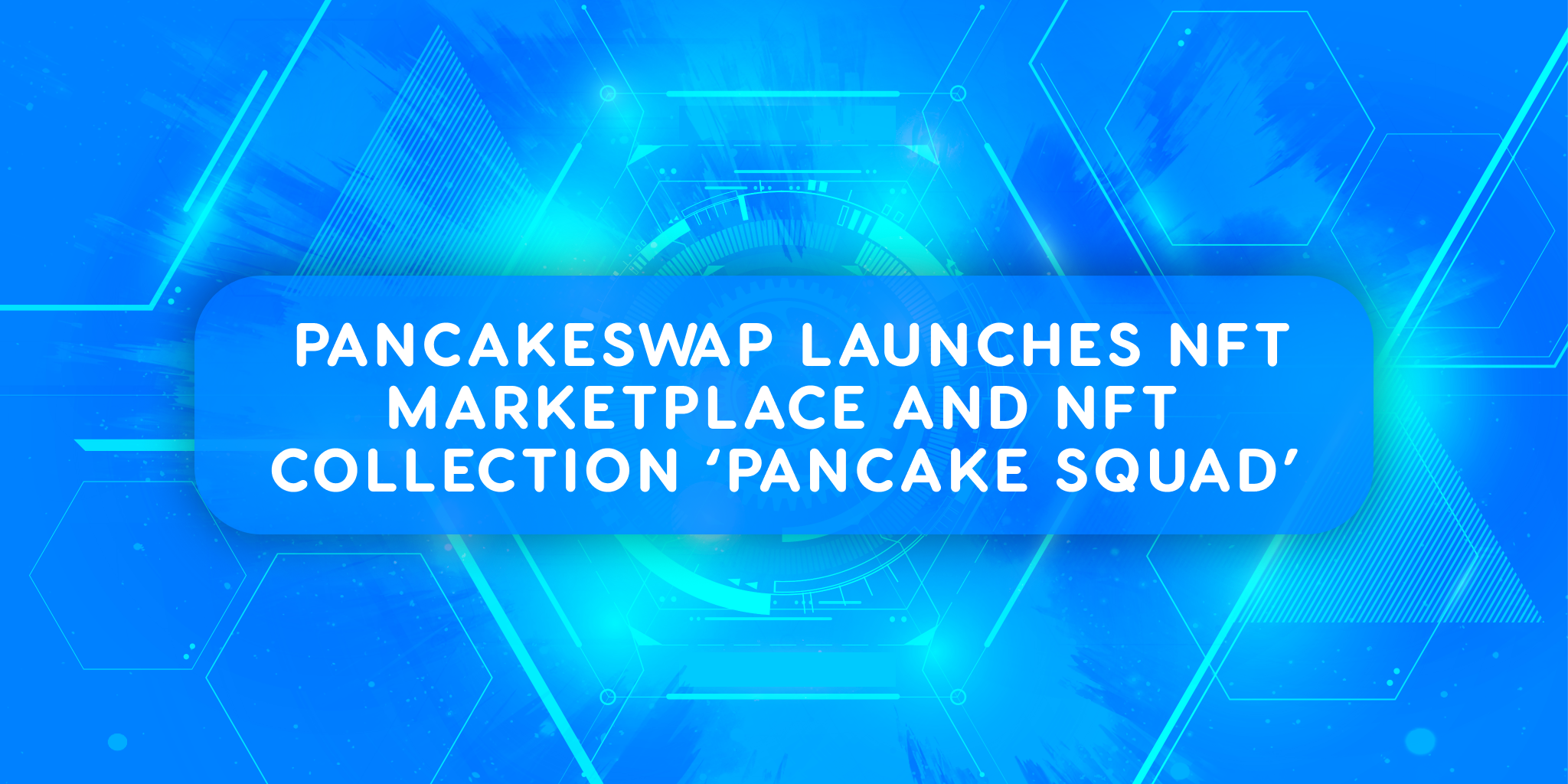 PancakeSwap launches NFT marketplace and NFT collection 'Pancake Squad'
