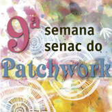 Vem aí a 9ª Semana Senac do Patchwork