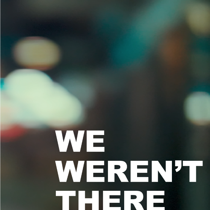 We Weren't There
