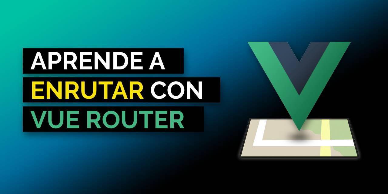 Curso Vue Router esencial: aprende a enrutar con Vue - Escuela Vue