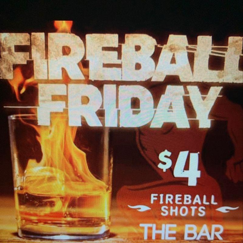 Friday Fireball Specials!!   $4