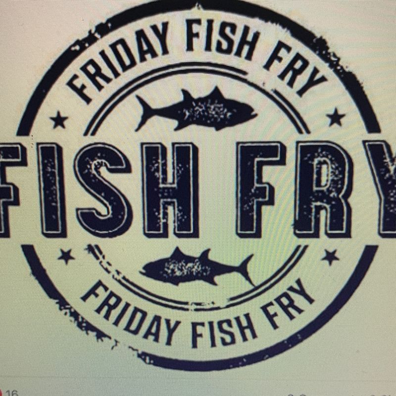 Friday Fish Fry!!!    TAKE OUT AVAILABLE!!