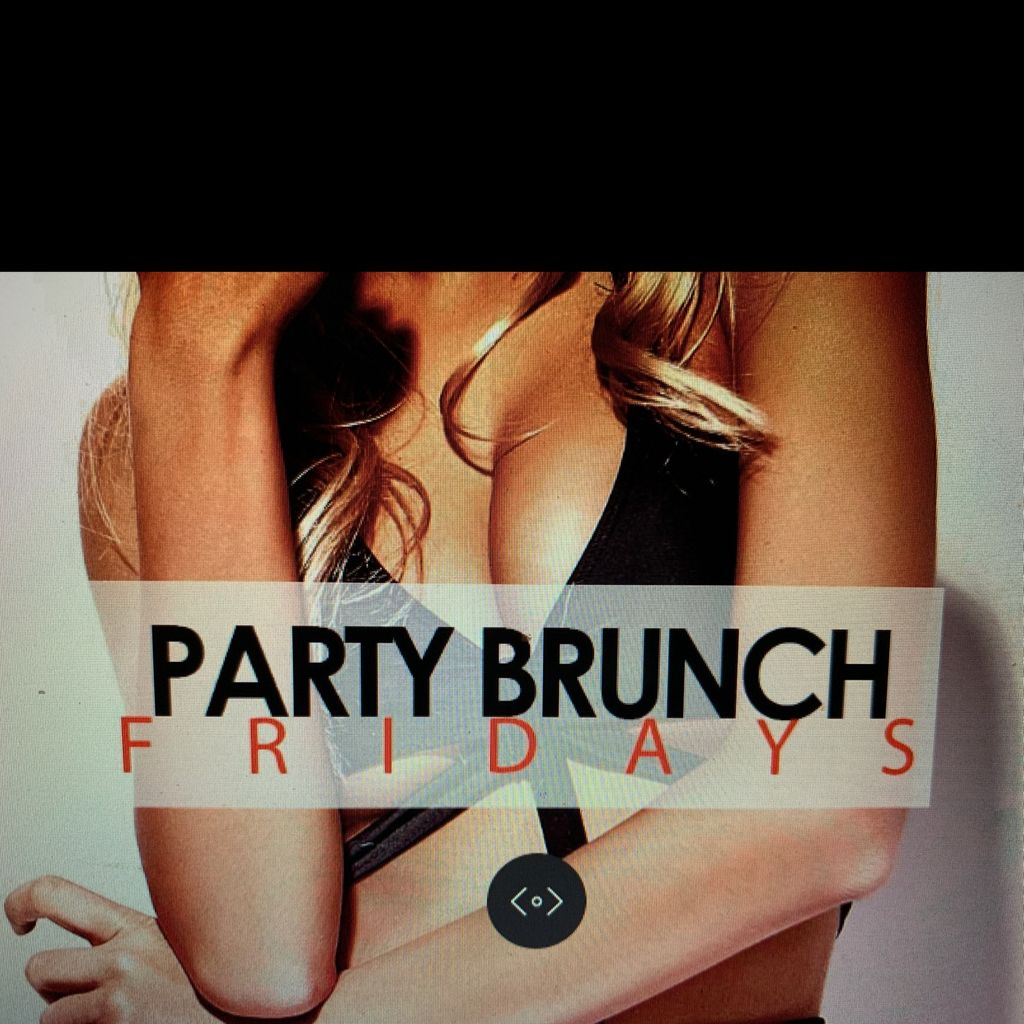 Party Brunch Friday's!!!    4-7pm