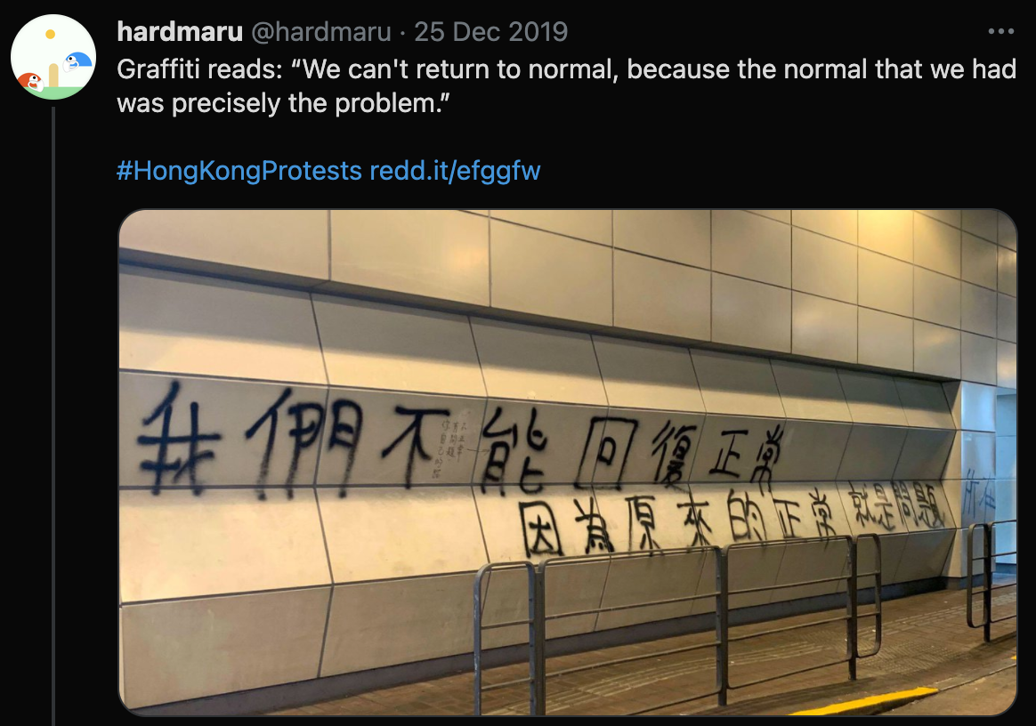 """A tweet of a picture of a graffiti, allegedly written during Hong Kong protests, that was translated as: """"We can't return to normal, because the normal that we had was precisely the problem."""""""