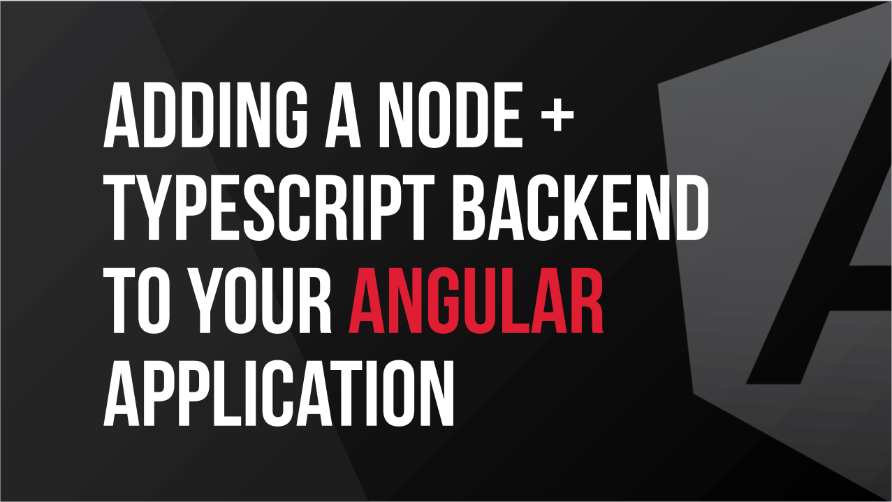Adding a Node + Typescript Backend to Your Angular App