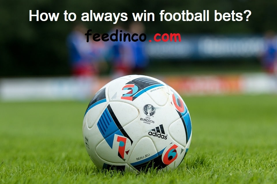 How to always win football bets? - Easy bets to win