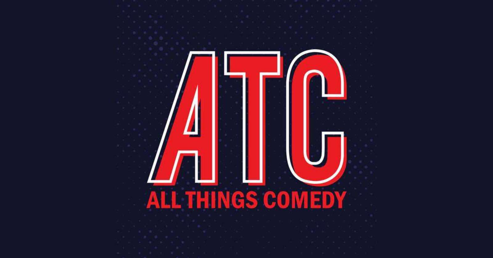 Every Podcast Produced by All Things Comedy