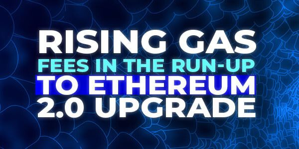 Rising Gas Fees in the Run-up to Ethereum 2.0 Upgrade