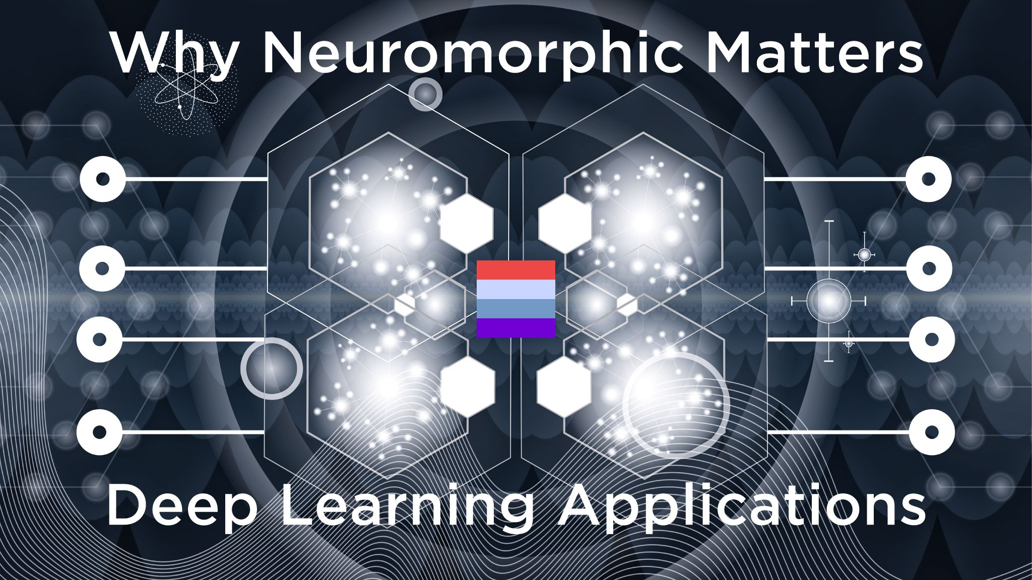 Why Neuromorphic Matters: Deep Learning Applications