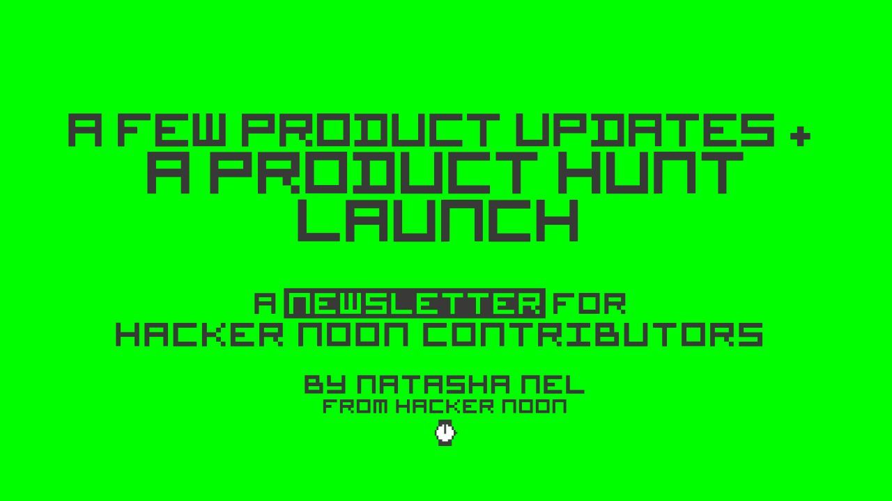 /a-brief-editorial-update-and-a-product-hunt-launch-letter-to-writers-jj9z3uoz feature image
