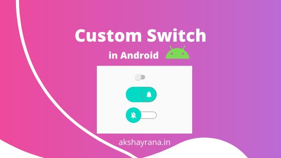 /a-guide-to-building-custom-switches-in-android-o32b3tia feature image