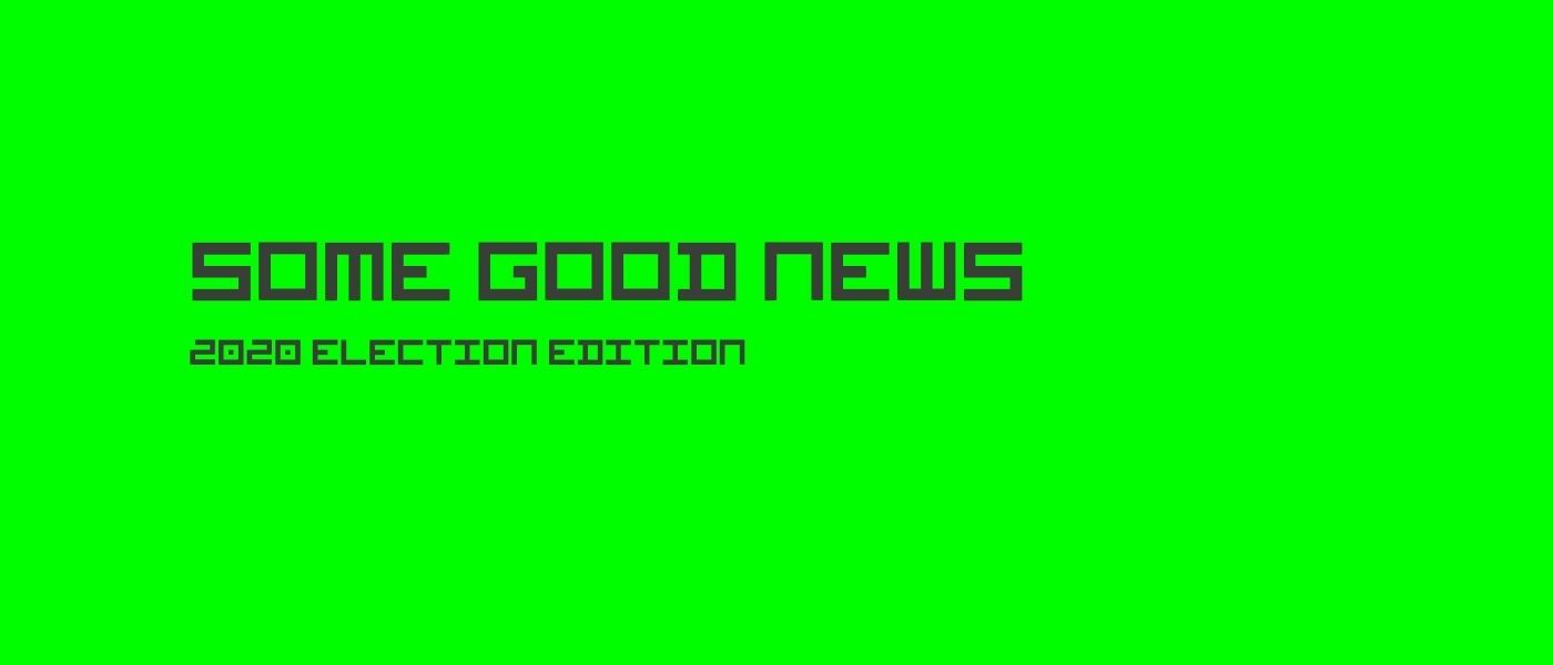 /some-good-news-election-2020-edition-fg2m3w3k feature image