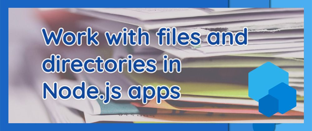 /how-to-work-with-files-and-directories-in-a-nodejs-app-gr1e3zki feature image