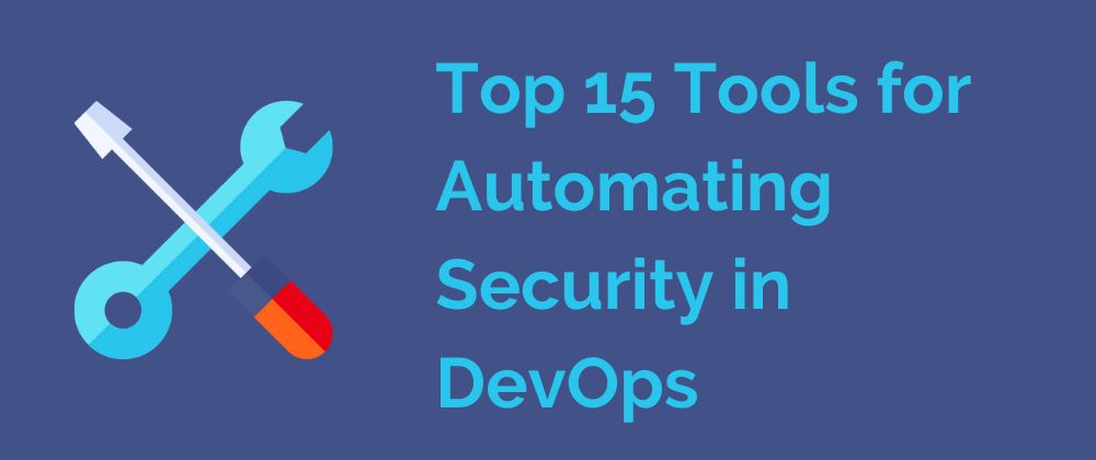 Automating Security in DevOps: Top 15 Tools