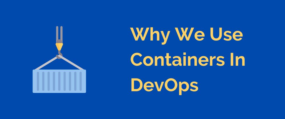 Ever Wondered Why We Use Containers In DevOps?