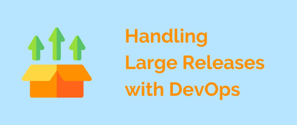 /simple-yet-effective-advice-to-handle-large-releases-with-devops-effortlessly-66153tj1 feature image