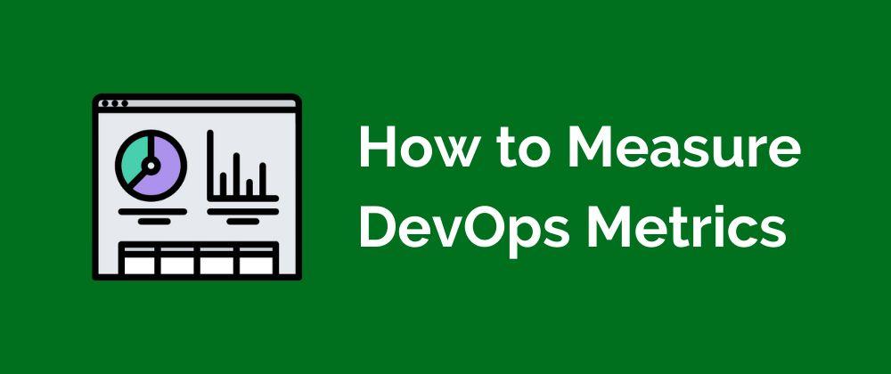 Measuring DevOps Metrics: A How-To Guide