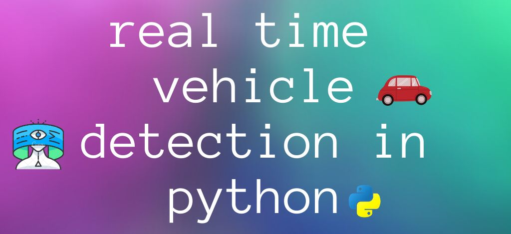 /python-tutorial-how-to-perform-real-time-vehicle-detection-kf1r3w5g feature image