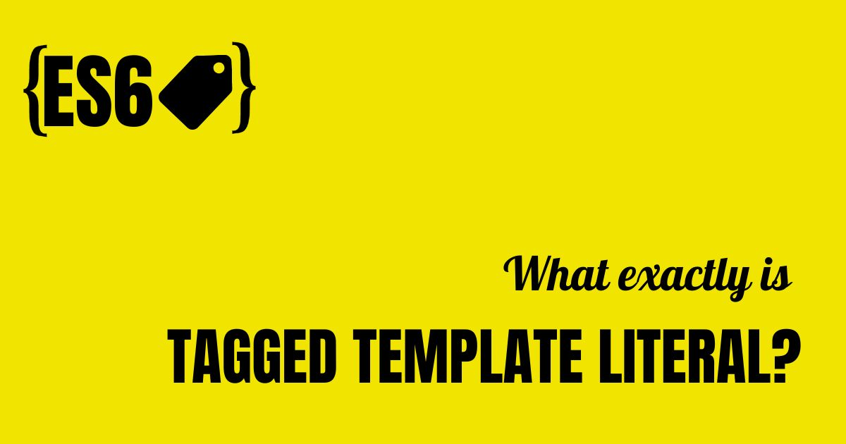 /what-is-tagged-template-literal-in-javascript-kr173wat feature image