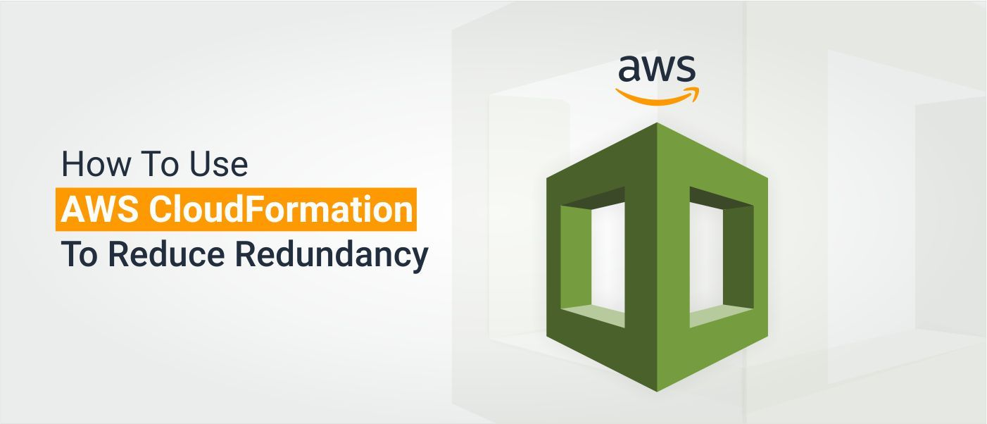 /how-to-use-aws-cloudformation-to-reduce-redundancy-uhn3wcr feature image