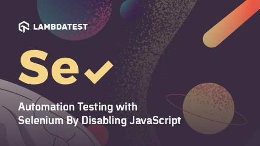 /is-selenium-automation-testing-with-disabled-javascript-settings-worth-your-time-c7q3xtz feature image