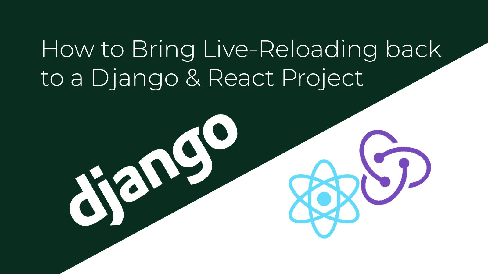 /how-to-bring-live-reloading-back-to-a-django-and-react-project-ilf3ubm feature image