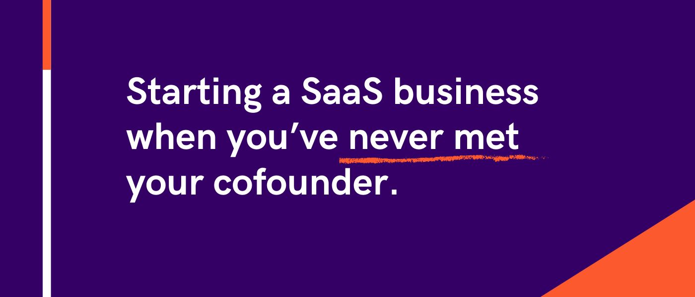 /how-to-start-a-saas-business-when-youve-never-met-your-cofounder-zj1i3wya feature image