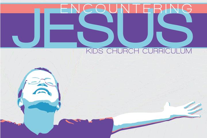 Encountering Jesus - Children's Church Curriculum
