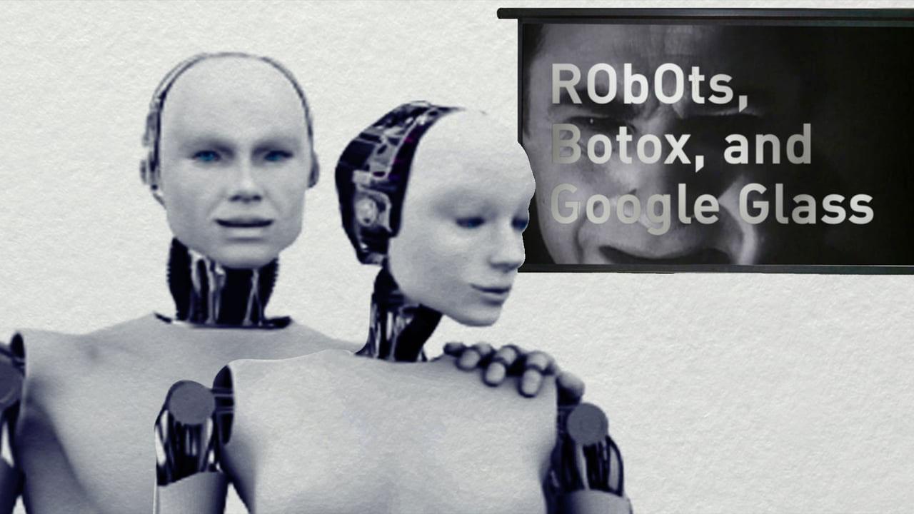 Robots, Botox, & Google Glass