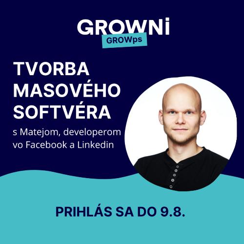 GROWps: Tvorba masového softvéra s Matejom, developerom vo Facebook a Linkedin