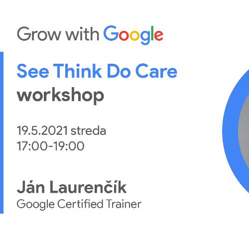 Workshop I AMbitious s Grow with Google: See, Think, Do, Care