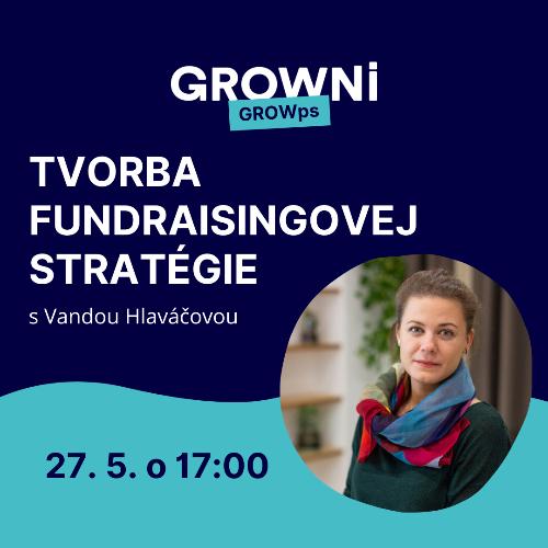 GROWps: Tvorba fundraisingovej stratégie s Vandou Hlaváčovou