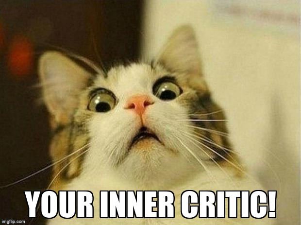 Your inner critic!
