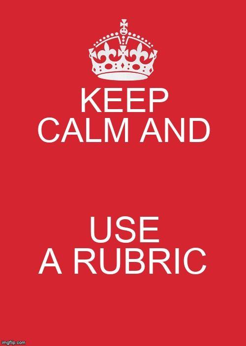 Keep calm and use a rubric