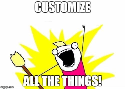 """A cartoon character super excited. Overlay text reads: """"Customize all the things!"""""""