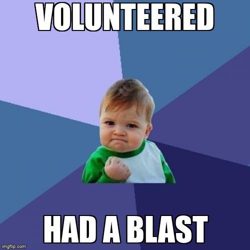 Success Kid meme: Volunteered, Had a Blast.