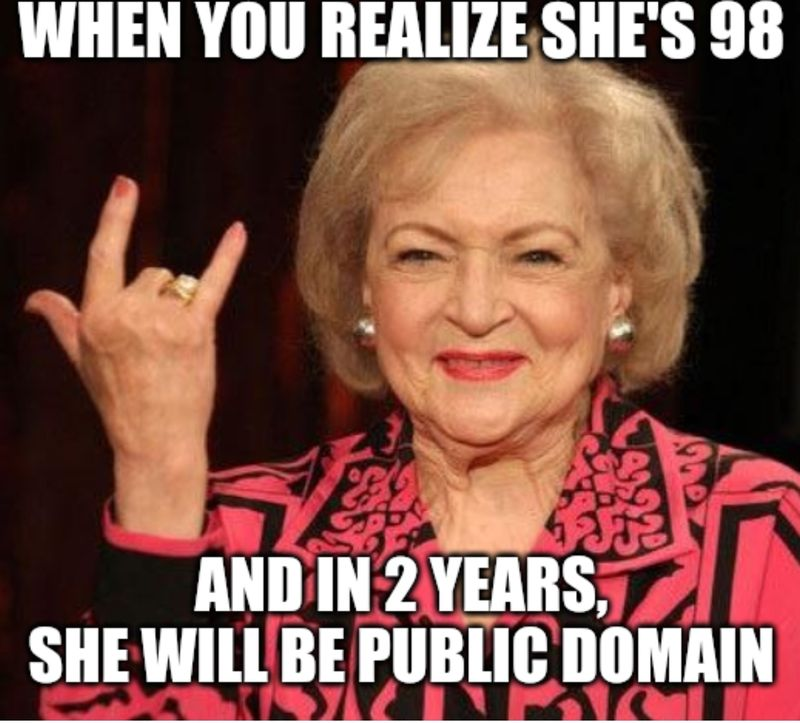 Betty White poses for camera. Underlying text says: When you realize she's 98 and in 2 years, she will be public domain